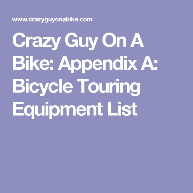 Crazy Guy On A Bike: Appendix A: Bicycle Touring Equipment List