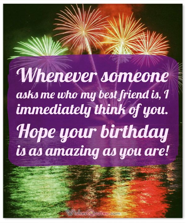 Birthday Wishes For Your Best Friend Whenever Someone Asks Me Who My Is I Immediately Think Of You Hope As Amazing