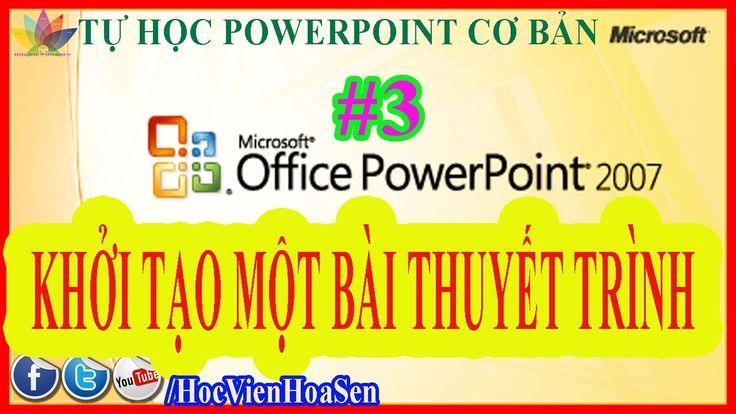 Học Microsoft Powerpoint 2007  #3 TẠO MỘT BÀI THUYẾT TRÌNH POWERPOINT