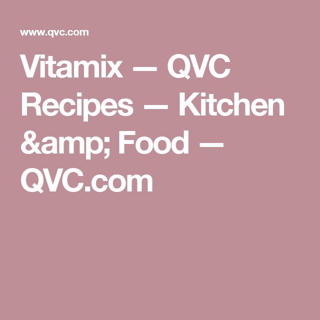 Vitamix — QVC Recipes — Kitchen & Food — QVC.com