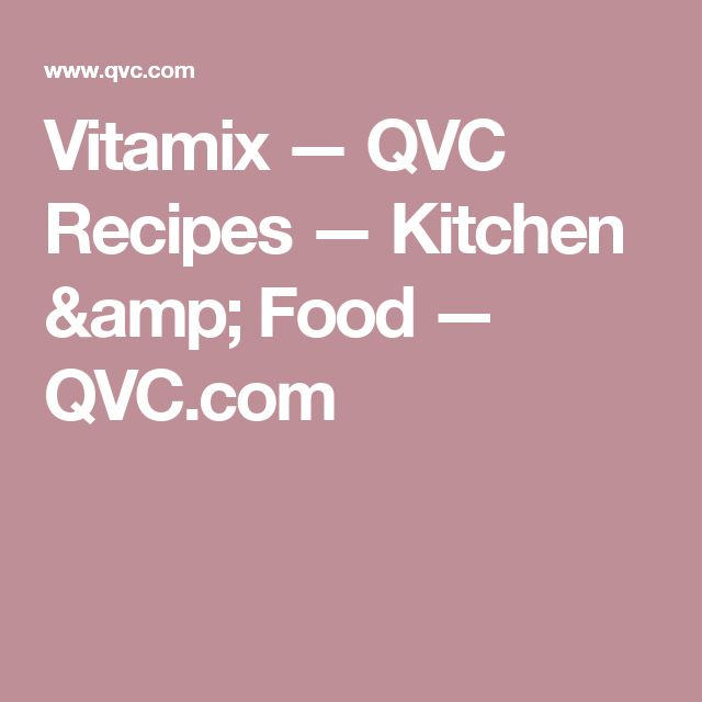 Vitamix — QVC Recipes — Kitchen & Food — QVC.com