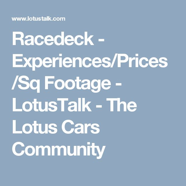 Racedeck - Experiences/Prices/Sq Footage - LotusTalk - The Lotus Cars Community