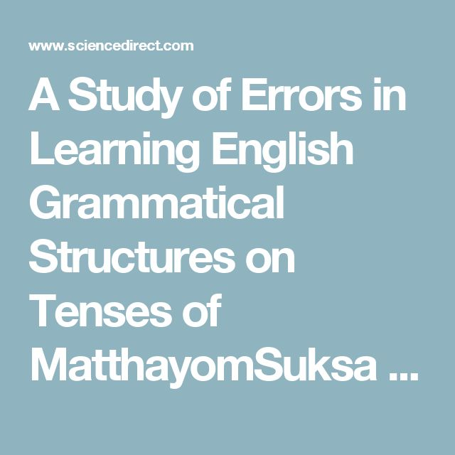 A Study of Errors in Learning English Grammatical Structures on Tenses of MatthayomSuksa 4 Students of the Demonstration School, KhonKaen University