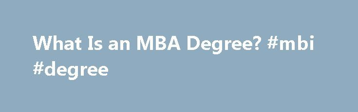 What Is an MBA Degree? #mbi #degree http://montana.remmont.com/what-is-an-mba-degree-mbi-degree/  # What Is an MBA Degree? A masters of business administration, commonly known as an MBA, is a post-graduate degree offered at many universities around the world. Available in universities both small and prestigious, MBAs are often achieved in around five to seven total years of college and have been offered since the degree was first introduced at Dartmouth in 1900. The degree puts a student in…