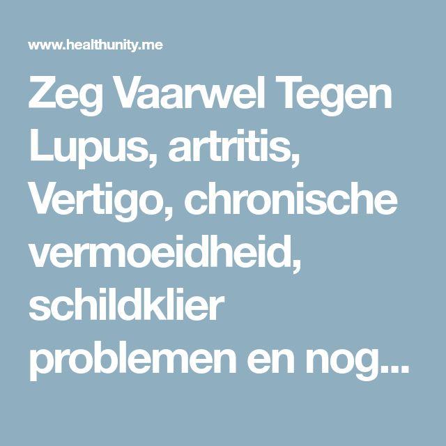 Zeg Vaarwel Tegen Lupus, artritis, Vertigo, chronische vermoeidheid, schildklier problemen en nog veel meer