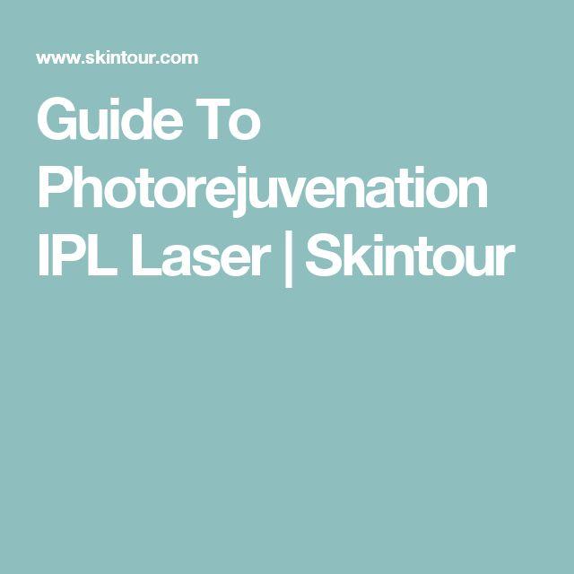 Guide To Photorejuvenation IPL Laser | Skintour