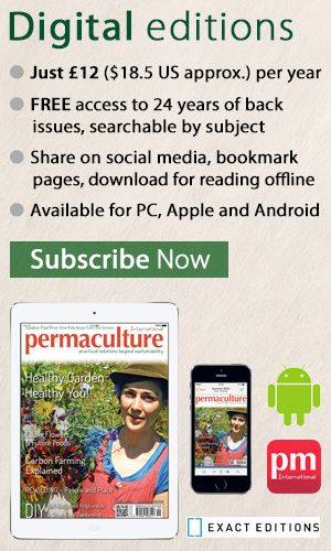 Permaculture Magazine; practical solutions beyond sustainability.