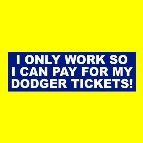 """I ONLY WORK SO I CAN PAY FOR MY DODGER TICKETS!"" decal STICKER Los Angeles L.A. #LosAngelesDodgers"
