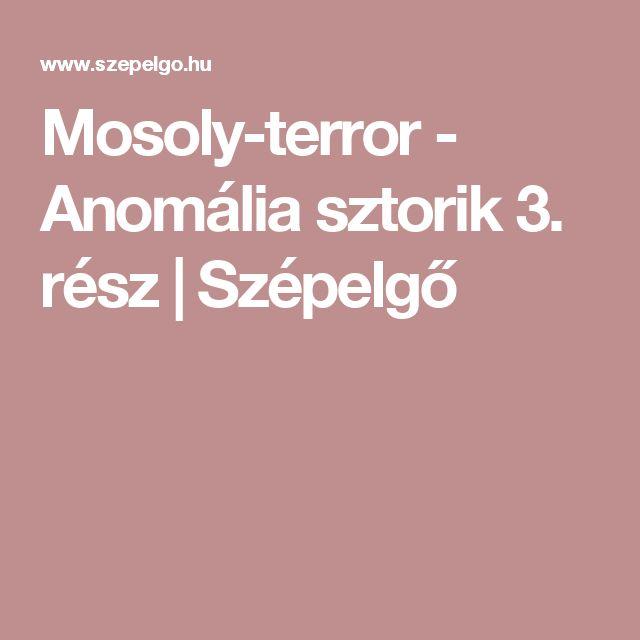 Mosoly-terror - Anomália sztorik 3. rész | Szépelgő