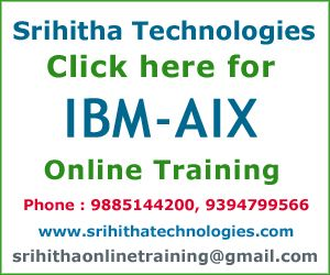 Srihitha Technologies provides IBM-AIX Online Training in Ameerpet by real time Experts. For more information about IBM-AIX online training in Ameerpet call 9885144200 / 9394799566.  IBM has broad experience in providing solutions to businesses of every size, in every industry, in every corner of the world. IBM has an excellent reputation for service and support.