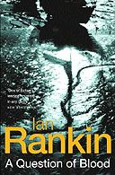 A Question of Blood by Ian Rankin -- A Question of Blood created newspaper fuss with only a few chapters written when Rankin revealed at last year's Edinburgh book festival that it began with a shooting at a Scottish school. The writer was accused of ghoulishly fictionalising Dunblane, but readers of the finished novel are likely to conclude that Rankin is involved in a more subtle project.