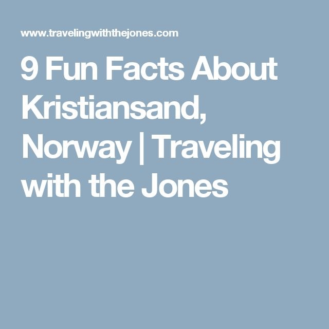 9 Fun Facts About Kristiansand, Norway | Traveling with the Jones