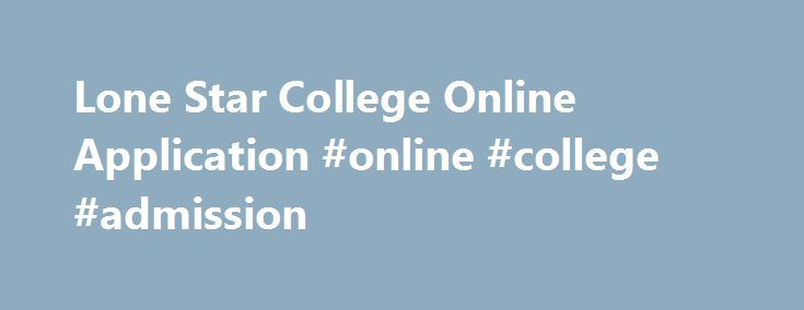 Lone Star College Online Application #online #college #admission http://texas.remmont.com/lone-star-college-online-application-online-college-admission/  # Lone Star College Online Application The New Student Online application is for students that have never enrolled in a course at Lone Star College. This includes those pursuing an AA, AS, AAS, or AAT degree or receive credit for transfer. Returning Credit Students Applied/Enrolled LESS than 2 Years Ago? Students who applied to Lone Star…