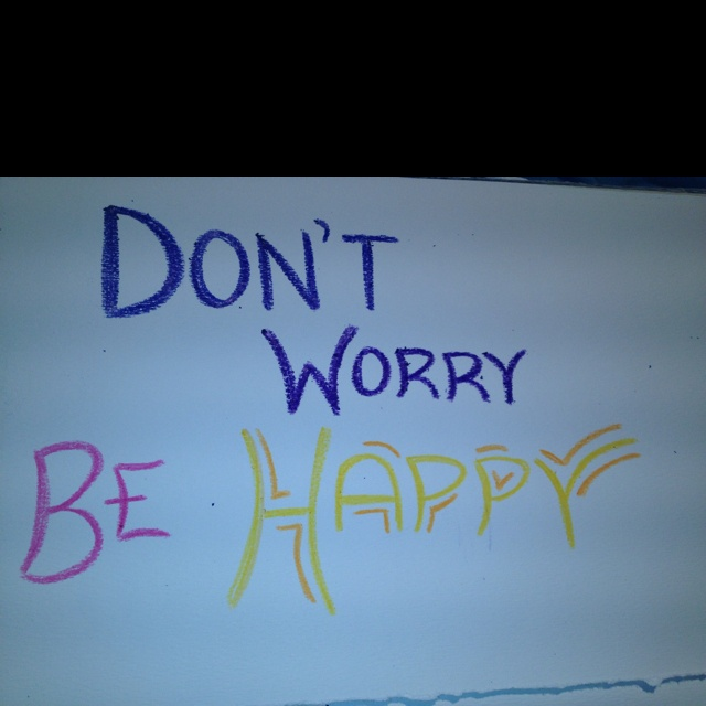 dont worry be happy quotes - photo #16