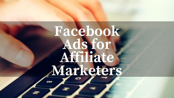 Facebook Ads (Paid Traffic) for Affiliate Marketers