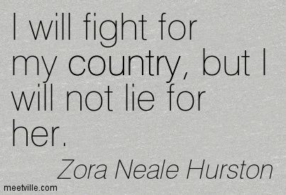 I will fight for my country, but I will not lie for her. #Zora Neale Hurston quotes | Zora Neale Hurston quotes and sayings