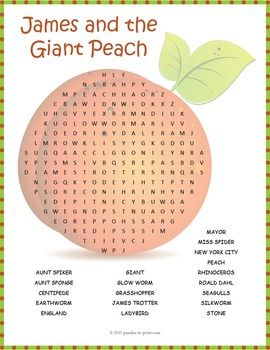James and the Giant Peach Word Search:A word search puzzle based on the story James and the Giant Peach by Roald Dahl. This would make a great handout to early finishers or something fun for the kids to take home. Puzzlers must look in every direction to find the 19 words, including backwards and diagonally.