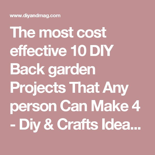 The most cost effective 10 DIY Back garden Projects That Any person Can Make 4 - Diy & Crafts Ideas Magazine