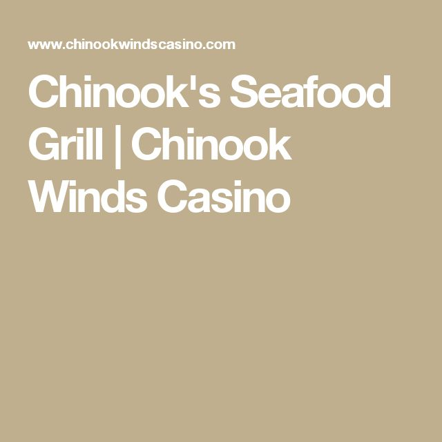 Chinook's Seafood Grill | Chinook Winds Casino