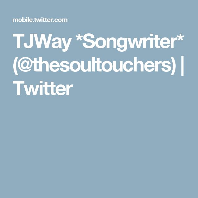 TJWay *Songwriter* (@thesoultouchers) | Twitter