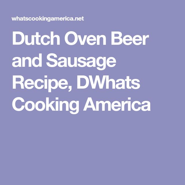 Dutch Oven Beer and Sausage Recipe, DWhats Cooking America