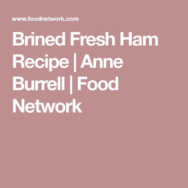 Brined Fresh Ham Recipe | Anne Burrell | Food Network