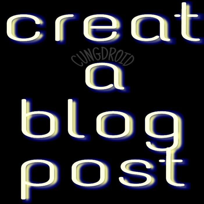 Arahan Membuat Postingan Blogger (Blogspot) Memakai Hp Samsung Android | CungDroid
