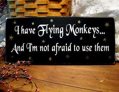 I have Flying Monkeys Not Afraid Wood Sign Wizard of Oz Primitive Painted Funny