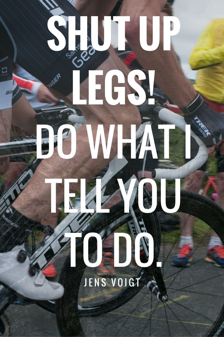 Shut up legs! Cycling motivational quote by Jens Voigt - Motivating Sayings by Pro Bike Riders. Photo by https://www.flickr.com/photos/greenwichphotography/