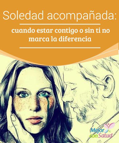 """""""Soledad acompañada: cuando estar contigo o sin ti no marca la diferencia""""""""  La soledad acompañada es de las peores sensaciones que puedes tener. Por eso, es mejor estar solos que mal acompañados"""