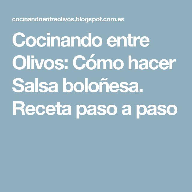 Cocinando entre Olivos: Cómo hacer Salsa boloñesa. Receta paso a paso