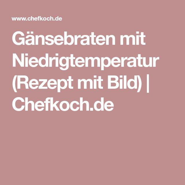 Gänsebraten mit Niedrigtemperatur (Rezept mit Bild)   Chefkoch.de