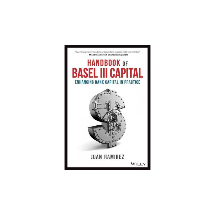 Handbook of Basel Iii Capital : Enhancing Bank Capital in Practice (Hardcover) (Juan Ramirez)