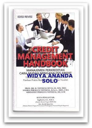 Credit Management Handbook: Teori, Konsep, Prosedur, dan Aplikasi Panduan Praktis Mahasiswa, Bankir, dan Nasabah