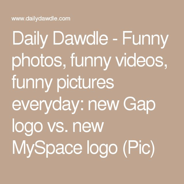 Daily Dawdle - Funny photos, funny videos, funny pictures everyday: new Gap logo vs. new MySpace logo (Pic)
