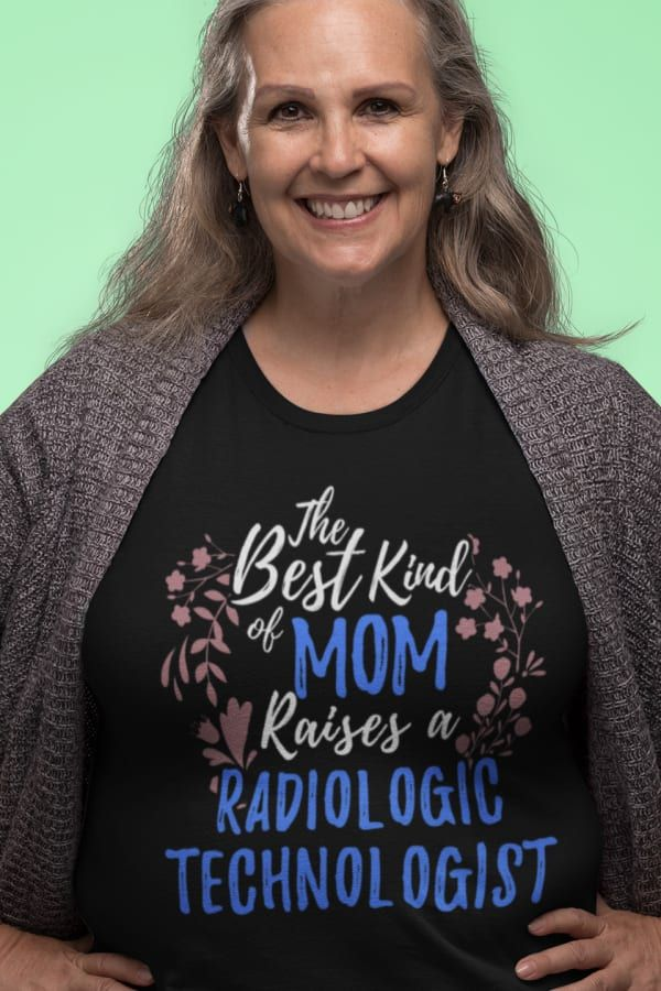 The Best Kind Of Mom Raises A Radiologic Technologist. Display a picture of deco…