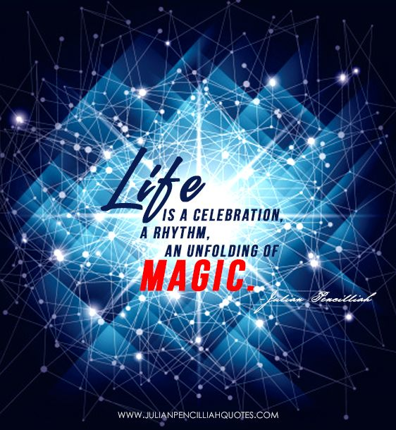 'Life is a celebration, a rhythm, an unfolding of magic'- Julian Pencilliah | Julian Pencilliah Quotes