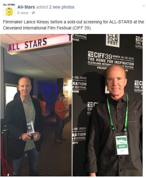 https://www.facebook.com/pages/All-Stars/117177195123942?fref=ts  Director of All Stars Lance Kinsey before the Cleveland International Film Festival.. posted on their facebook page..  April 6, 2015