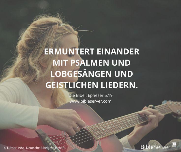 """""""Ermuntert einander mit Psalmen und Lobgesängen und geistlichen Liedern.""""…"""