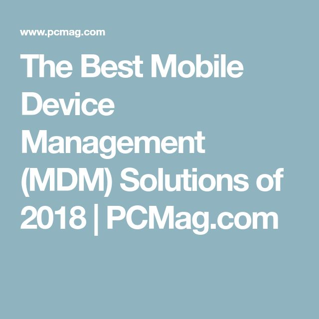 The Best Mobile Device Management (MDM) Solutions of 2018 | PCMag.com