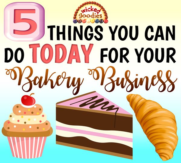 Five Things You Can Do Today For Your Bakery Business Bakery