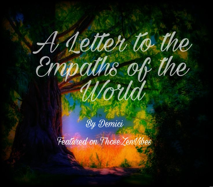 A Letter to the Empaths of the World. Featured on Those Zen Vibes https://www.facebook.com/ThoseZenVibes/
