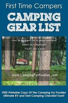 Camping Gear List For First Time Campers! CAMPING IS FUN! So, don't get overwhelmed by your first packing experience. Knowing what should be included on your tent camping gear list and other supplies to pack is half the battle for first time campers. With a little planning and a FREE Printable Copy Of The Camping For Foodies Ultimate RV and Tent Camping Checklist, you'll be organized, confident and happily unplugging from society to experience the great outdoors!!!