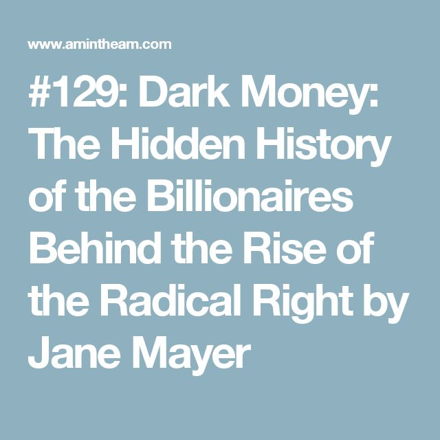 #129: Dark Money: The Hidden History of the Billionaires Behind the Rise of the Radical Right by Jane Mayer