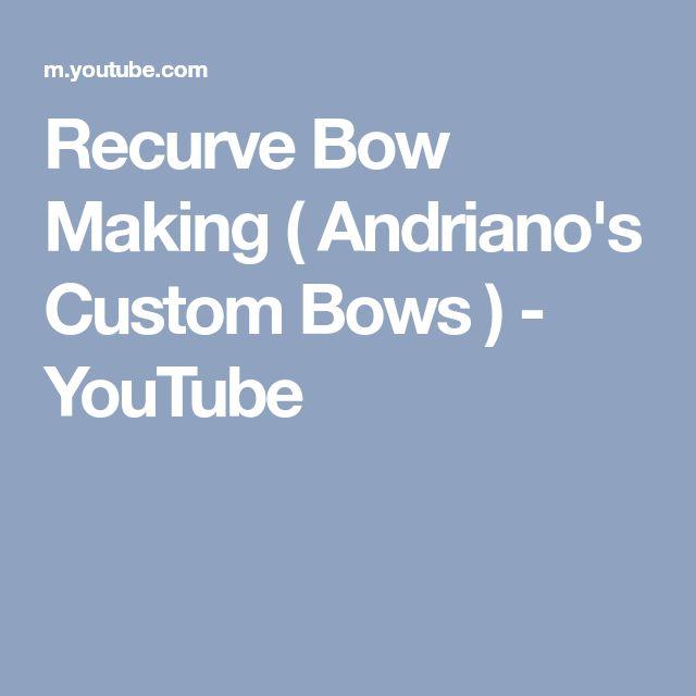 Recurve Bow Making ( Andriano's Custom Bows ) - YouTube