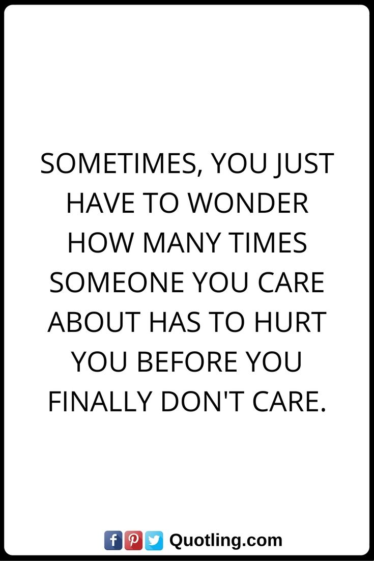 Hurt Quotes Sometimes you just have to wonder how many times someone you care about