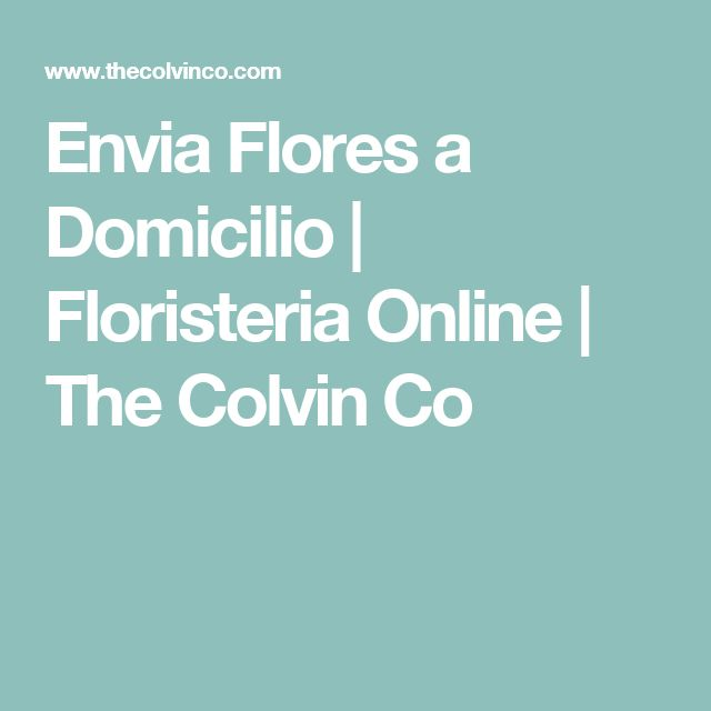 Envia Flores a Domicilio | Floristeria Online | The Colvin Co