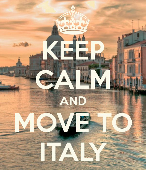 Keep Calm And Move To Italy