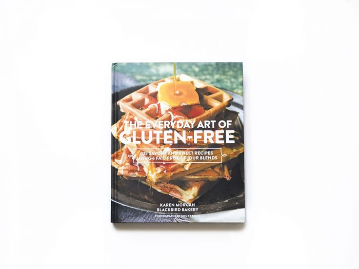 The Everyday Art of Gluten-free. 125 Savory and Sweet Recipes Using 6 Fail-Proof Flour Blends
