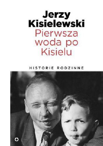 Okładka książki Pierwsza woda po Kisielu. Historie rodzinne